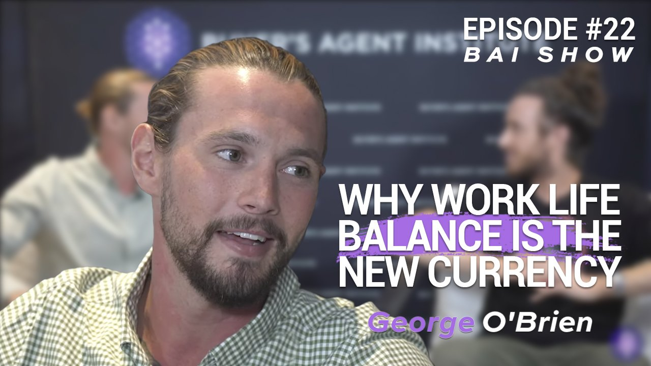 Why work life balance is the new currency with Buyer's Agent George O'Brien
