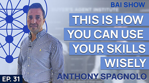 Buyer's Agent Anthony Spagnolo on how you can use your skills wisely